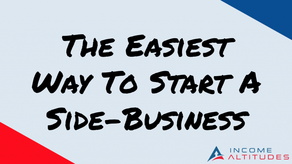 The Easiest Way To Start A Side-business | Income Altitudes