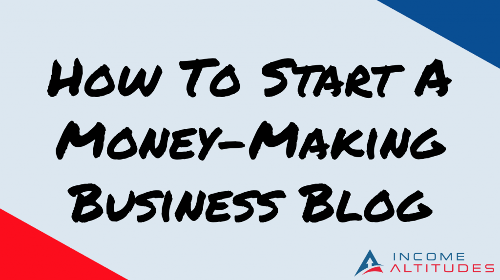 how to start a money-making business blog