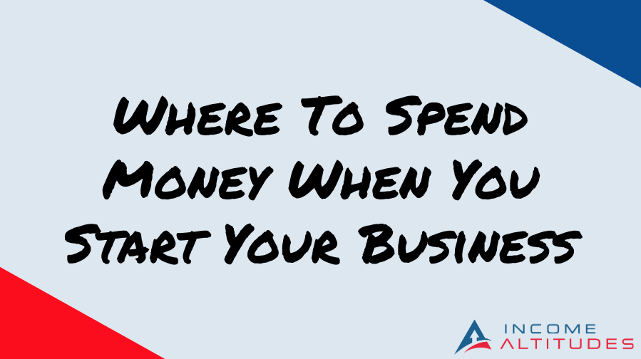 Where To Spend Money When You Start Your Business