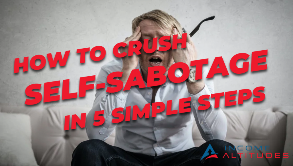 How To Crush Self-Sabotage In Five Simple Steps